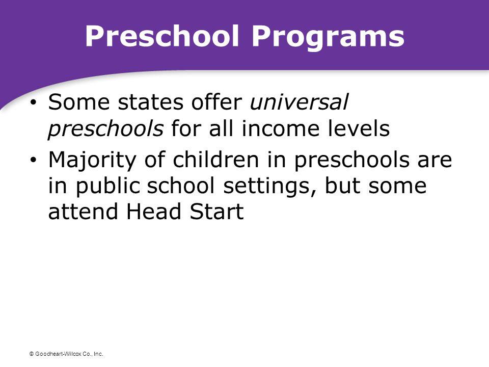 © Goodheart-Willcox Co., Inc. Preschool Programs Some states offer universal preschools for all income levels Majority of children in preschools are i