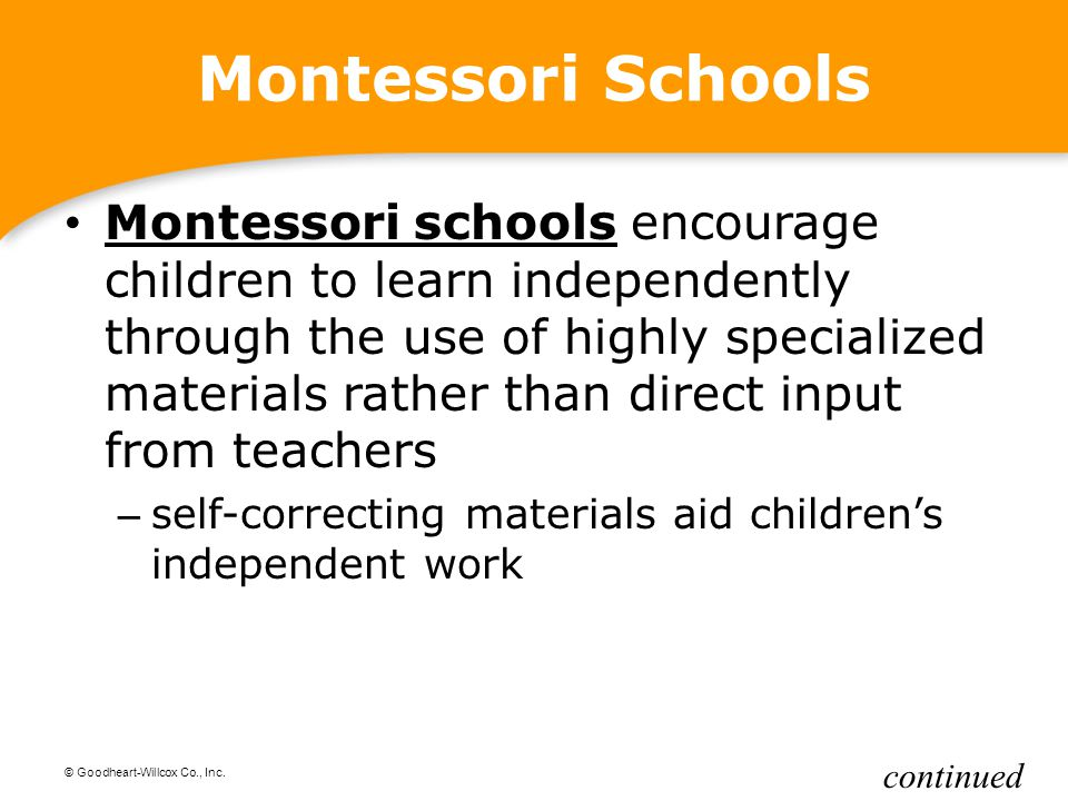 © Goodheart-Willcox Co., Inc. Montessori Schools Montessori schools encourage children to learn independently through the use of highly specialized ma