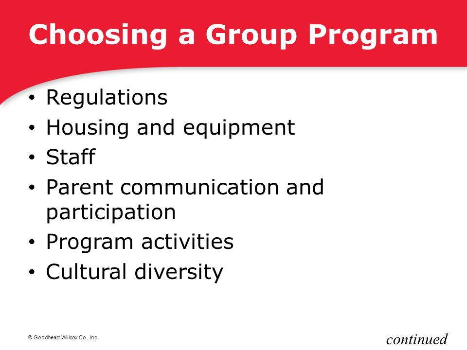 © Goodheart-Willcox Co., Inc. Choosing a Group Program Regulations Housing and equipment Staff Parent communication and participation Program activiti