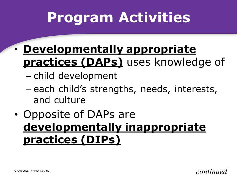 © Goodheart-Willcox Co., Inc. Program Activities Developmentally appropriate practices (DAPs) uses knowledge of Developmentally appropriate practices