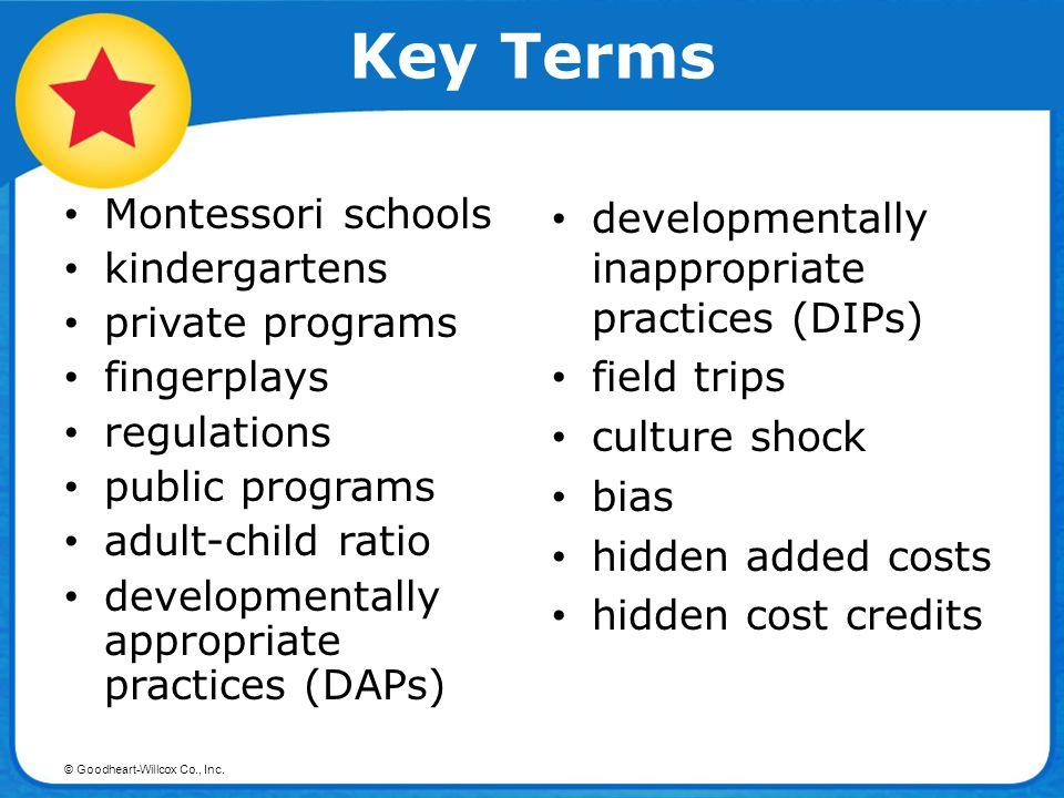 © Goodheart-Willcox Co., Inc. Key Terms Montessori schools kindergartens private programs fingerplays regulations public programs adult-child ratio de