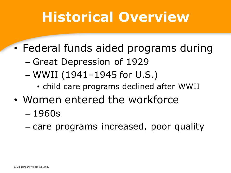 © Goodheart-Willcox Co., Inc. Historical Overview Federal funds aided programs during – Great Depression of 1929 – WWII (1941–1945 for U.S.) child car