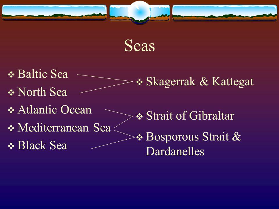 Seas  Baltic Sea  North Sea  Atlantic Ocean  Mediterranean Sea  Black Sea  Skagerrak & Kattegat  Strait of Gibraltar  Bosporous Strait & Darda