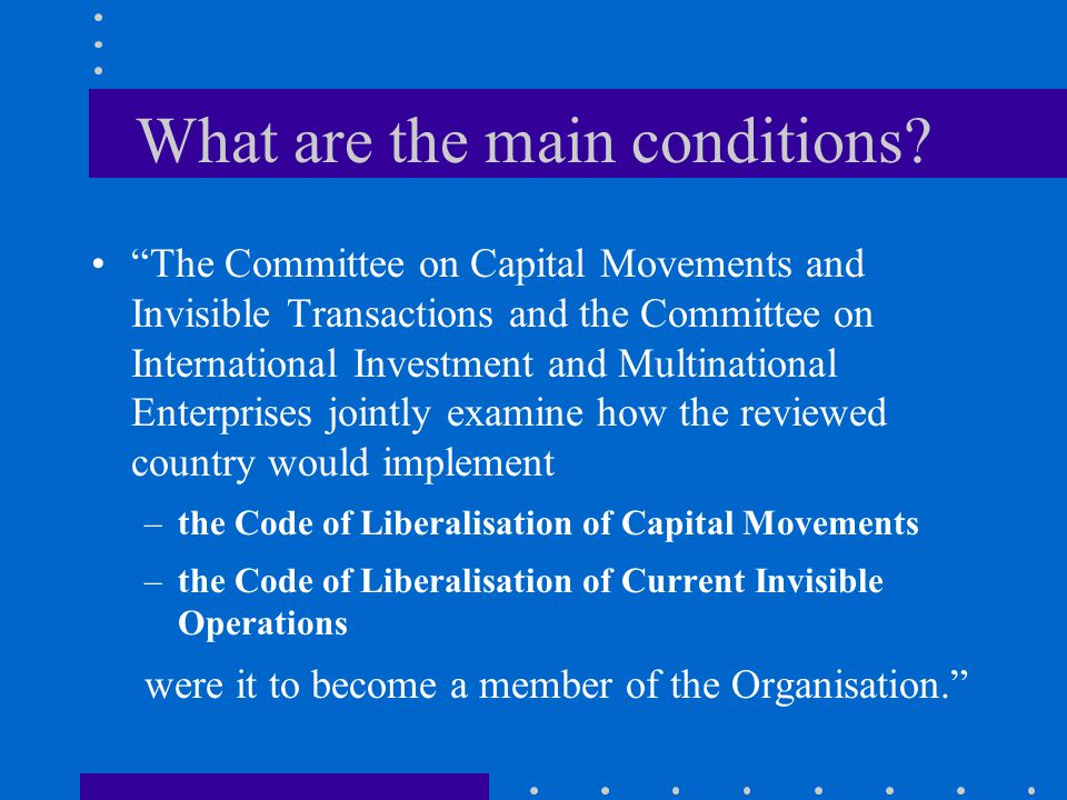 """What are the main conditions? """"The Committee on Capital Movements and Invisible Transactions and the Committee on International Investment and Multina"""