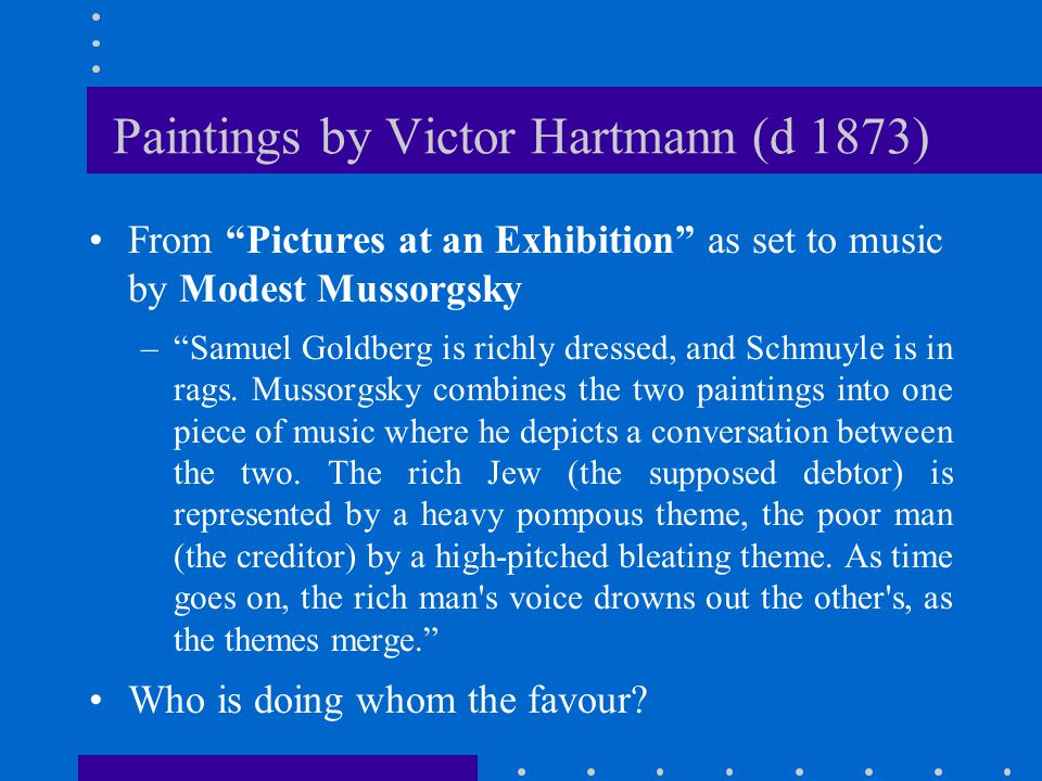 Paintings by Victor Hartmann (d 1873) From Pictures at an Exhibition as set to music by Modest Mussorgsky – Samuel Goldberg is richly dressed, and Schmuyle is in rags.