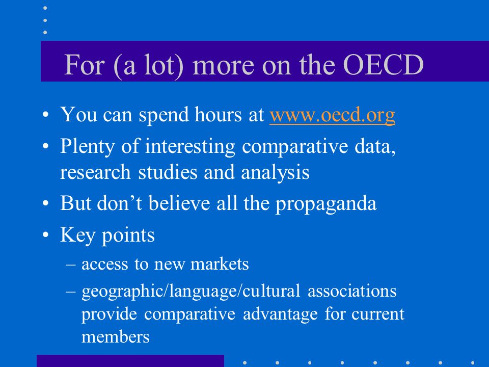 For (a lot) more on the OECD You can spend hours at www.oecd.org Plenty of interesting comparative data, research studies and analysis But don't belie