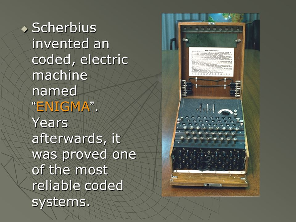  Scherbius invented an coded, electric machine named ENIGMA .