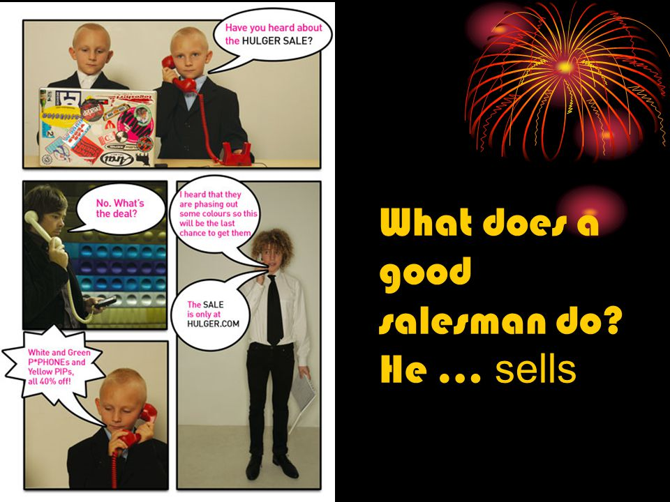 What does a good salesman do He … sells