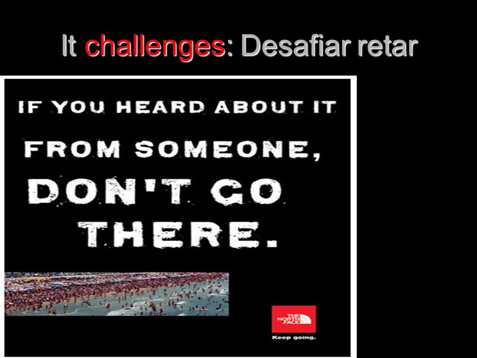 It challenges: Desafiar retar