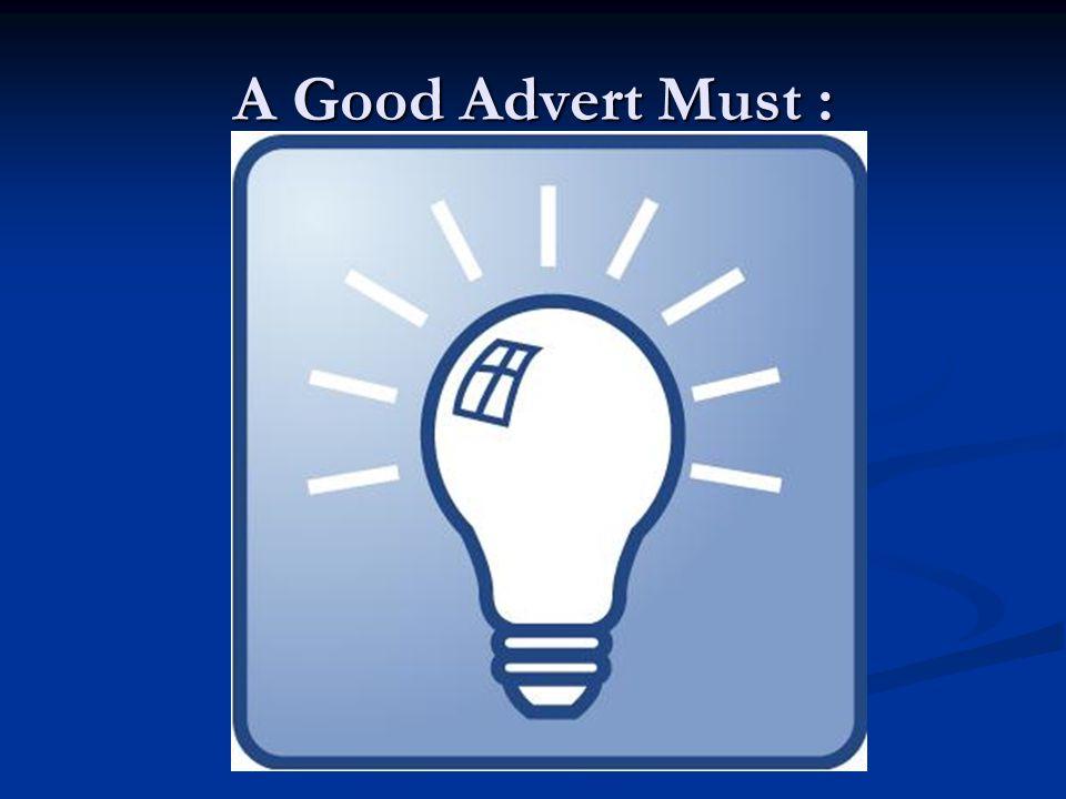 A Good Advert Must :
