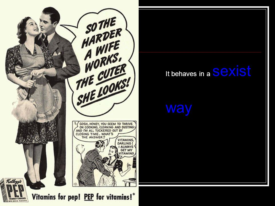 It behaves in a sexist way