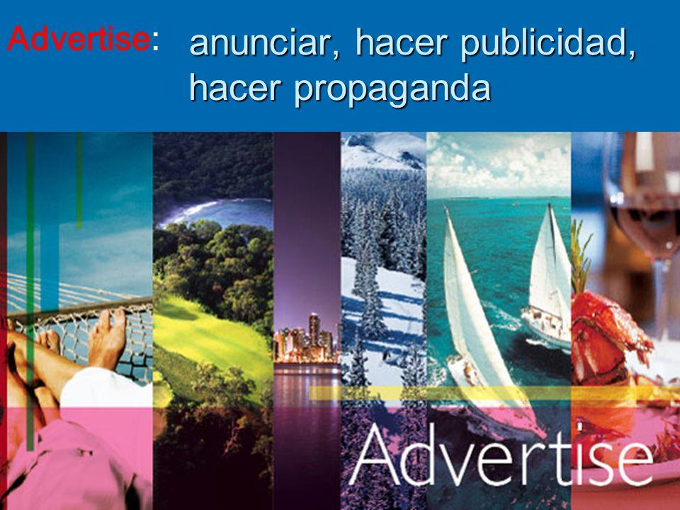 anunciar, hacer publicidad, hacer propaganda anunciar, hacer publicidad, hacer propaganda Advertise: