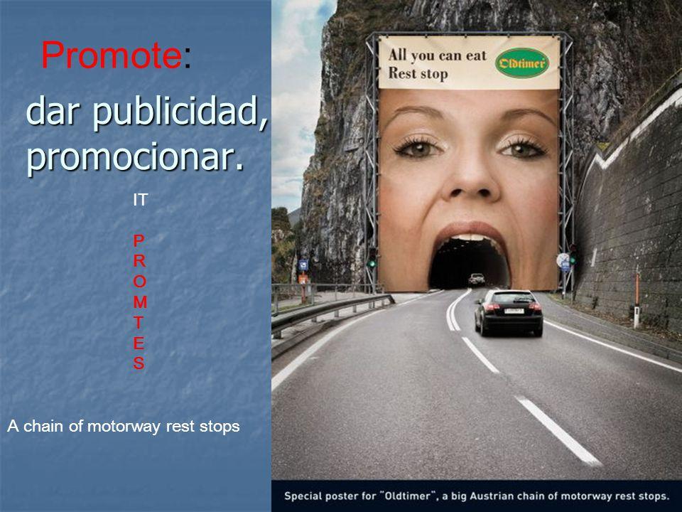 dar publicidad, promocionar. IT P R O M T E S A chain of motorway rest stops Promote: