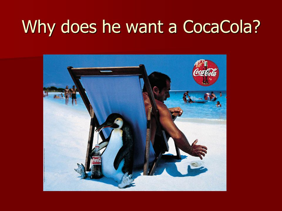 Why does he want a CocaCola