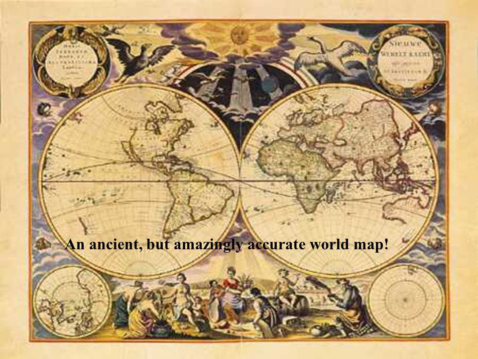 An ancient, but amazingly accurate world map!