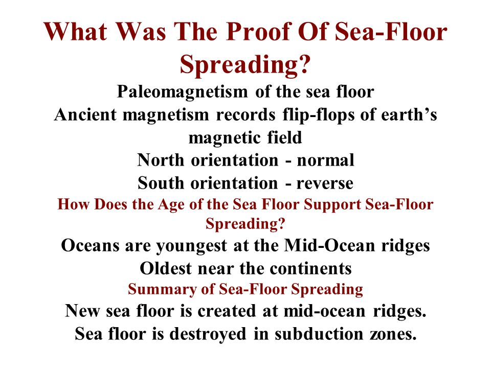 What Was The Proof Of Sea-Floor Spreading? Paleomagnetism of the sea floor Ancient magnetism records flip-flops of earth's magnetic field North orient