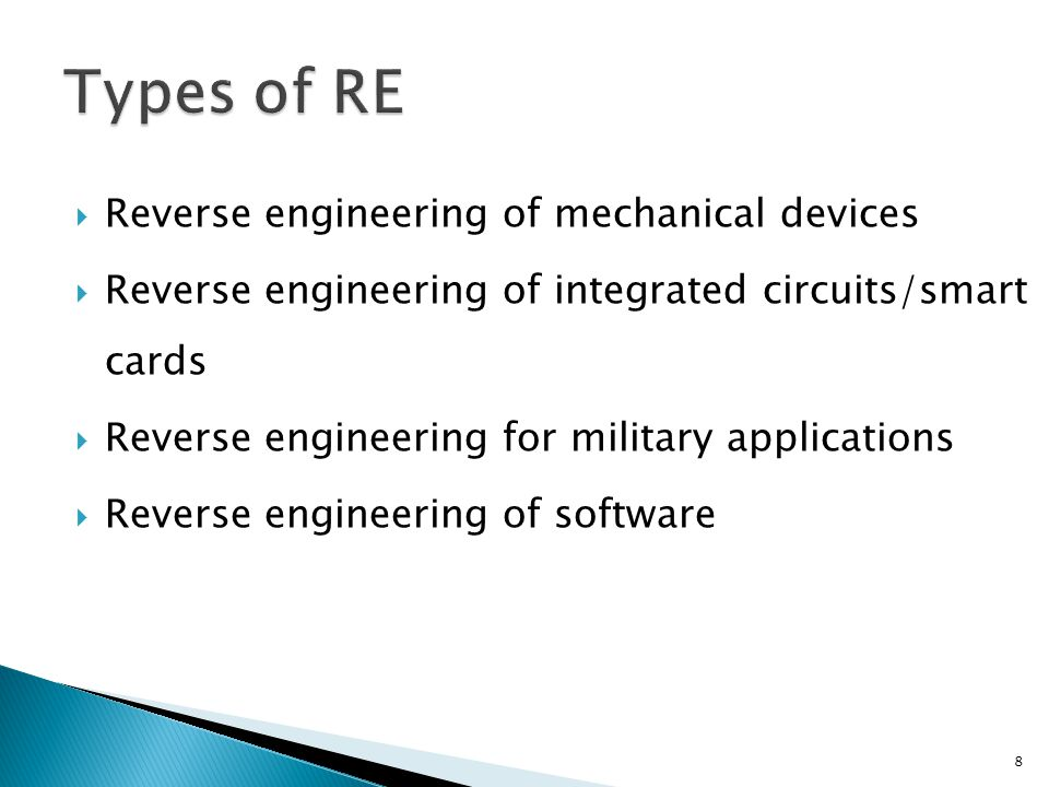  Reverse engineering of mechanical devices  Reverse engineering of integrated circuits/smart cards  Reverse engineering for military applications  Reverse engineering of software 8