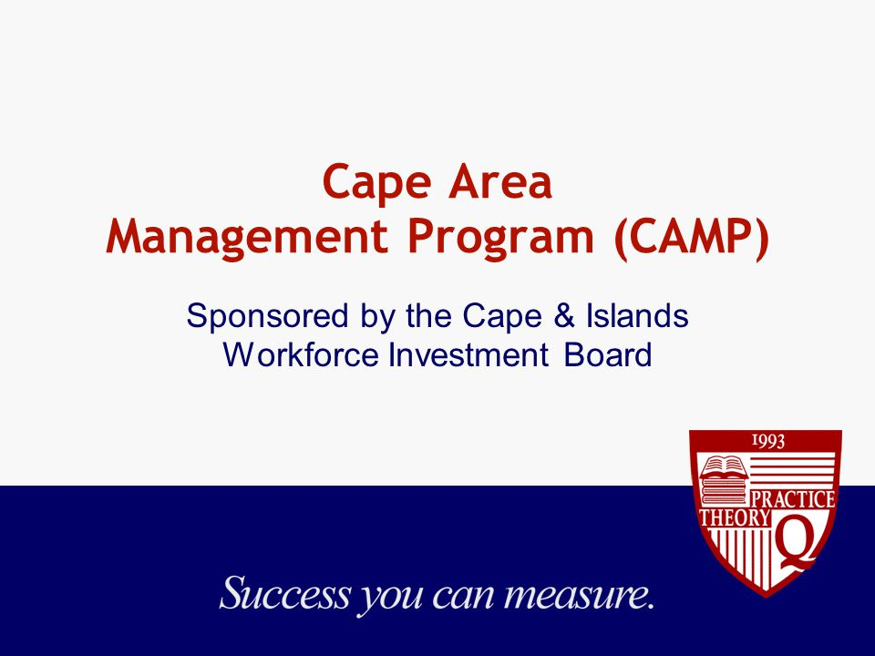 Cape Area Management Program (CAMP) Sponsored by the Cape & Islands Workforce Investment Board