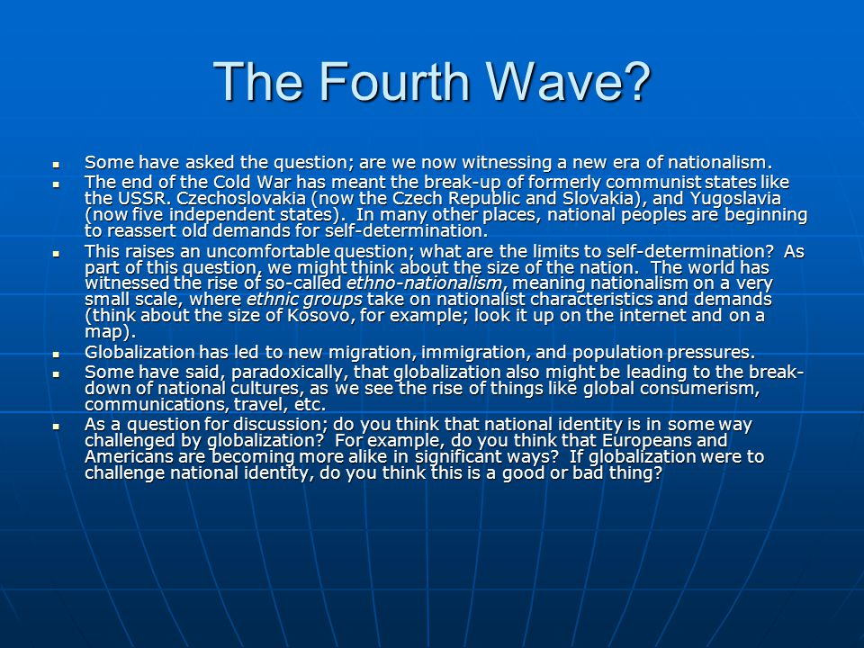 The Fourth Wave? Some have asked the question; are we now witnessing a new era of nationalism. Some have asked the question; are we now witnessing a n