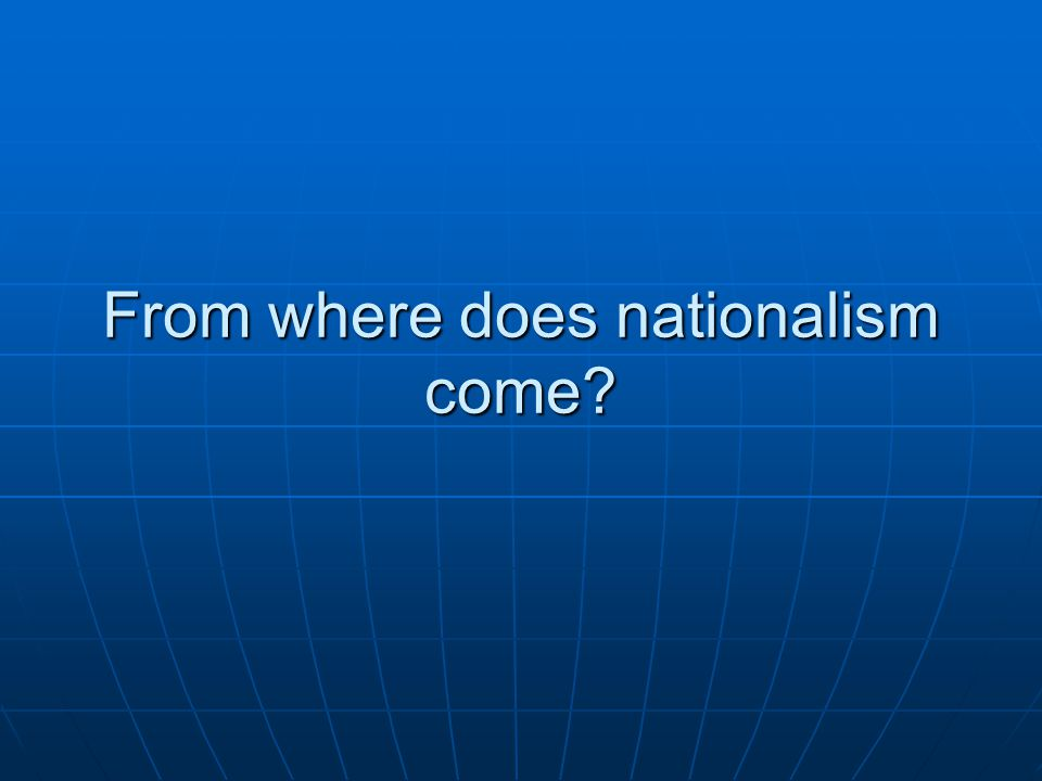 From where does nationalism come?