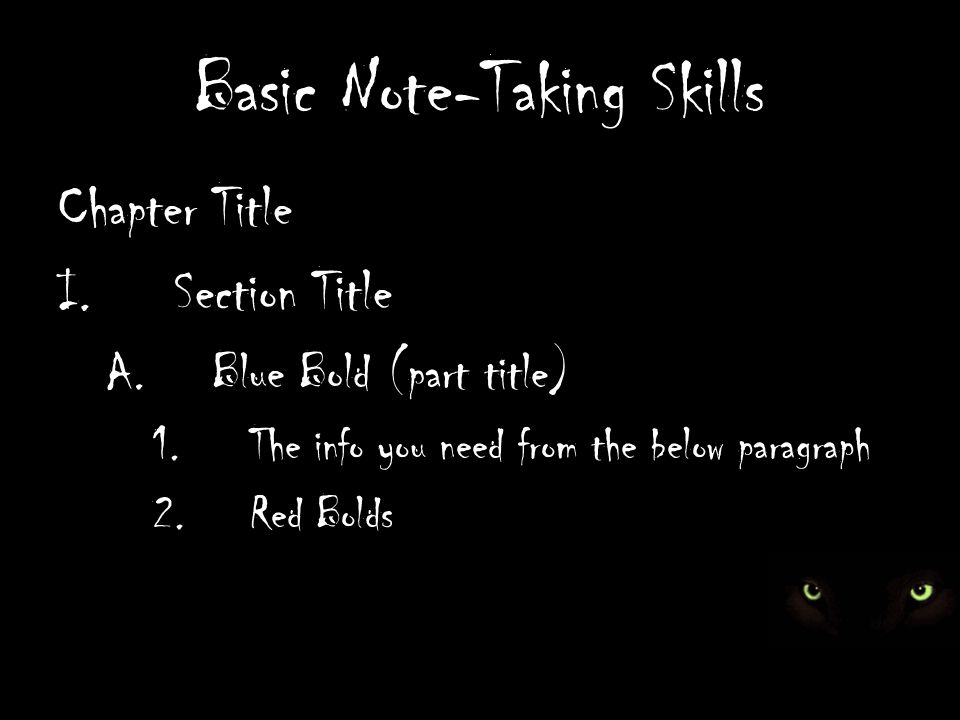 Basic Note-Taking Skills Chapter Title I.Section Title A.Blue Bold (part title) 1.The info you need from the below paragraph 2.Red Bolds