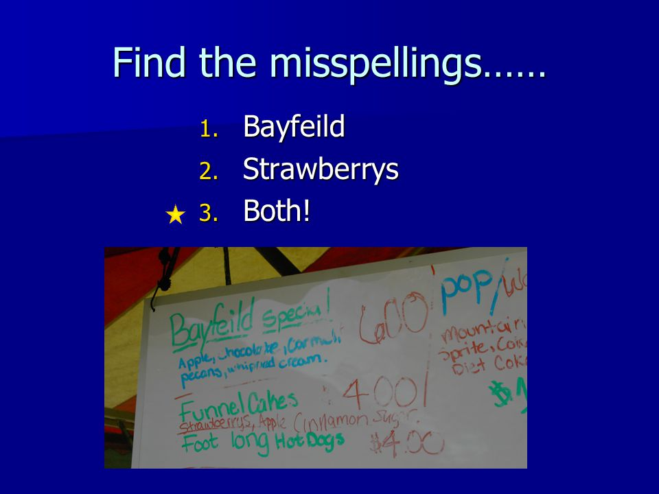 Find the misspellings…… 1. Bayfeild 2. Strawberrys 3. Both!