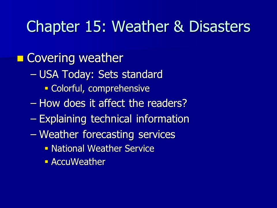 Chapter 15: Weather & Disasters Covering weather Covering weather –USA Today: Sets standard  Colorful, comprehensive –How does it affect the readers?
