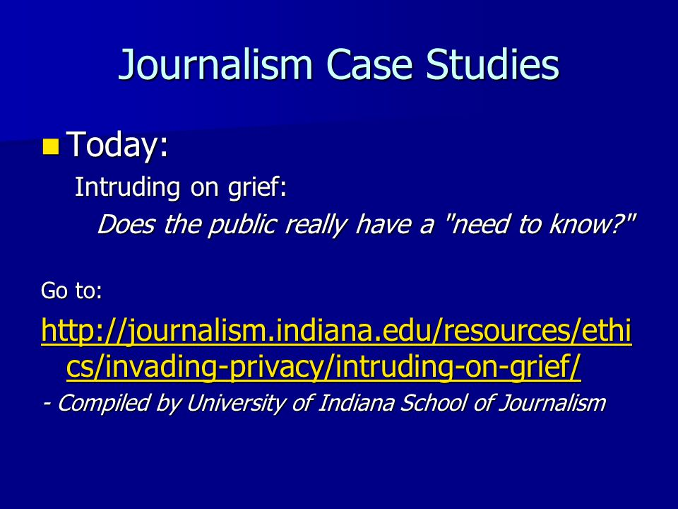 Journalism Case Studies Today: Today: Intruding on grief: Does the public really have a