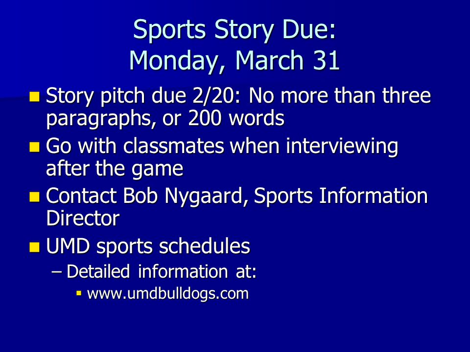 Sports Story Due: Monday, March 31 Story pitch due 2/20: No more than three paragraphs, or 200 words Story pitch due 2/20: No more than three paragrap