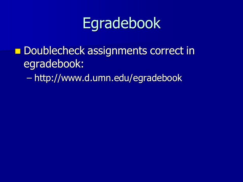 Egradebook Doublecheck assignments correct in egradebook: Doublecheck assignments correct in egradebook: –http://www.d.umn.edu/egradebook