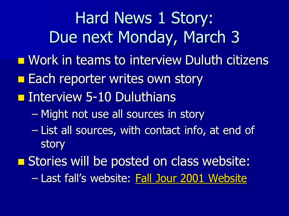 Sports Story Due: Monday, March 31 Story pitch due 2/20: No more than three paragraphs, or 200 words Story pitch due 2/20: No more than three paragraphs, or 200 words Go with classmates when interviewing after the game Go with classmates when interviewing after the game Contact Bob Nygaard, Sports Information Director Contact Bob Nygaard, Sports Information Director UMD sports schedules UMD sports schedules –Detailed information at:  www.umdbulldogs.com