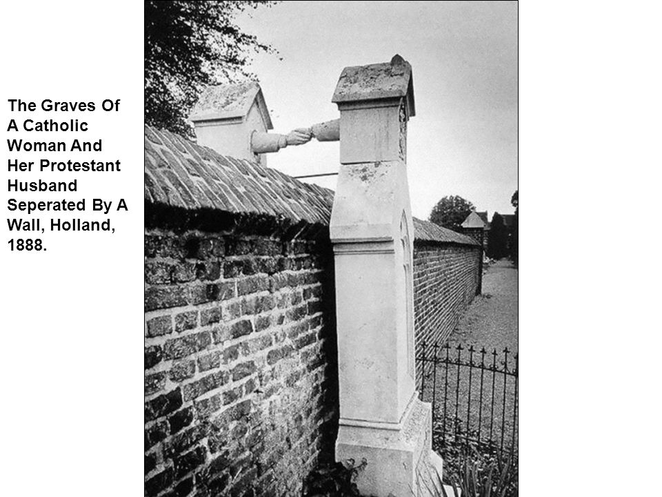 The Graves Of A Catholic Woman And Her Protestant Husband Seperated By A Wall, Holland, 1888.