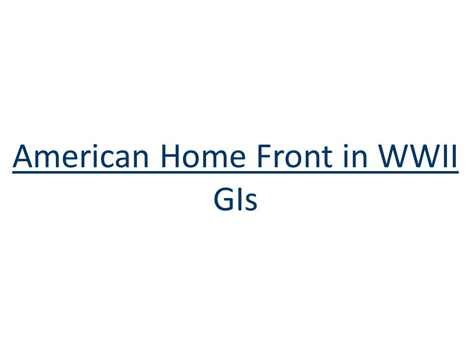 American Home Front in WWII GIs