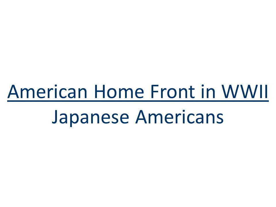 American Home Front in WWII Japanese Americans