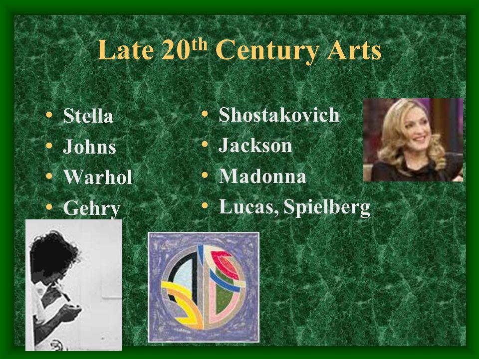 Late 20 th Century Arts Stella Johns Warhol Gehry Shostakovich Jackson Madonna Lucas, Spielberg