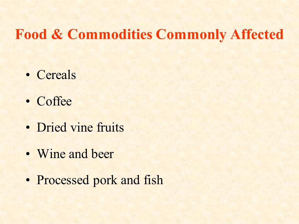 Food & Commodities Commonly Affected Cereals Coffee Dried vine fruits Wine and beer Processed pork and fish