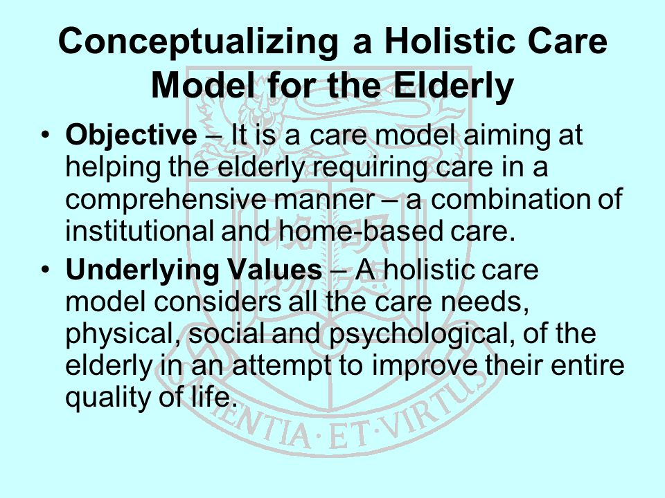 Conceptualizing a Holistic Care Model for the Elderly Objective – It is a care model aiming at helping the elderly requiring care in a comprehensive manner – a combination of institutional and home-based care.
