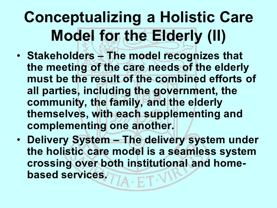 Conceptualizing a Holistic Care Model for the Elderly (II) Stakeholders – The model recognizes that the meeting of the care needs of the elderly must be the result of the combined efforts of all parties, including the government, the community, the family, and the elderly themselves, with each supplementing and complementing one another.