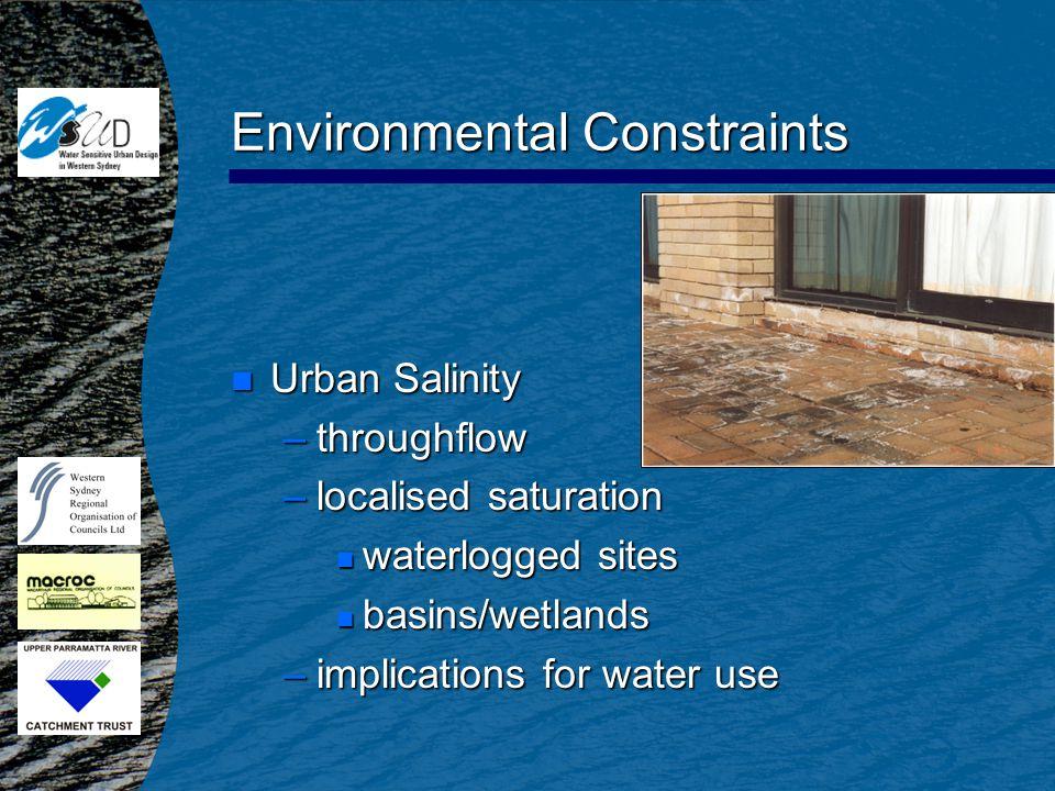 Environmental Constraints n Urban Salinity –throughflow –localised saturation n waterlogged sites n basins/wetlands –implications for water use