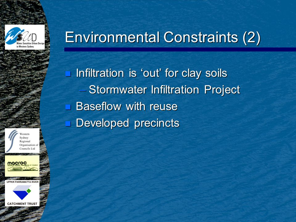 Environmental Constraints (2) n Infiltration is 'out' for clay soils –Stormwater Infiltration Project n Baseflow with reuse n Developed precincts