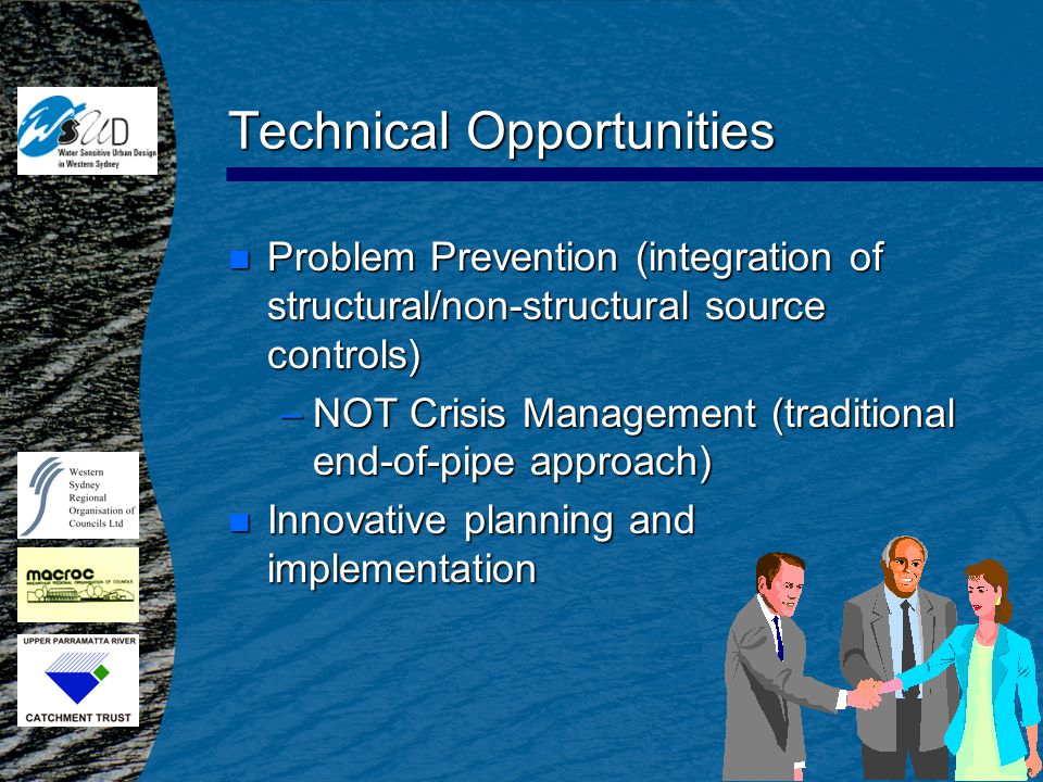 Technical Opportunities n Problem Prevention (integration of structural/non-structural source controls) –NOT Crisis Management (traditional end-of-pipe approach) n Innovative planning and implementation
