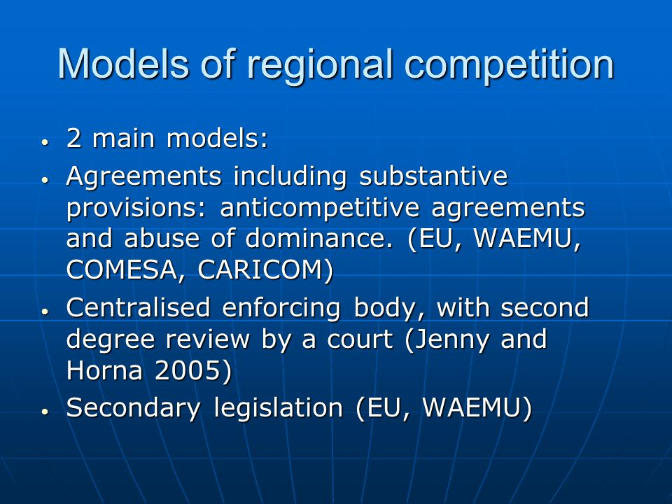 Models of regional competition 2 main models: 2 main models: Agreements including substantive provisions: anticompetitive agreements and abuse of dominance.