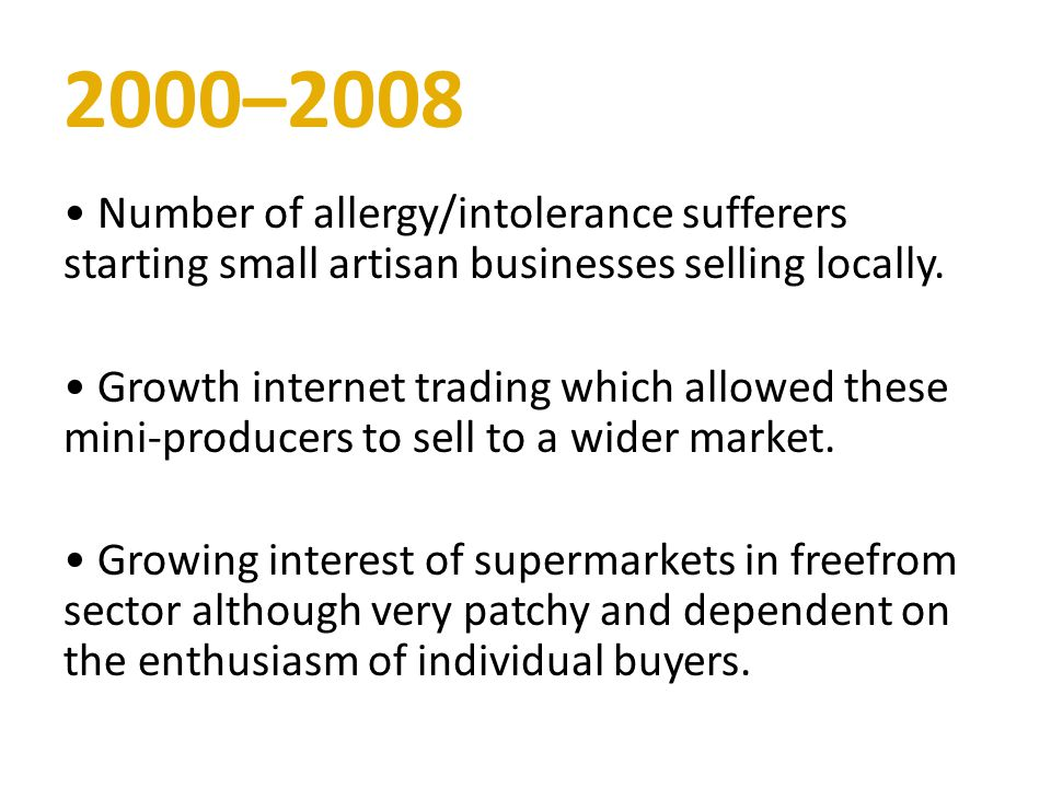 2000–2008 Number of allergy/intolerance sufferers starting small artisan businesses selling locally.