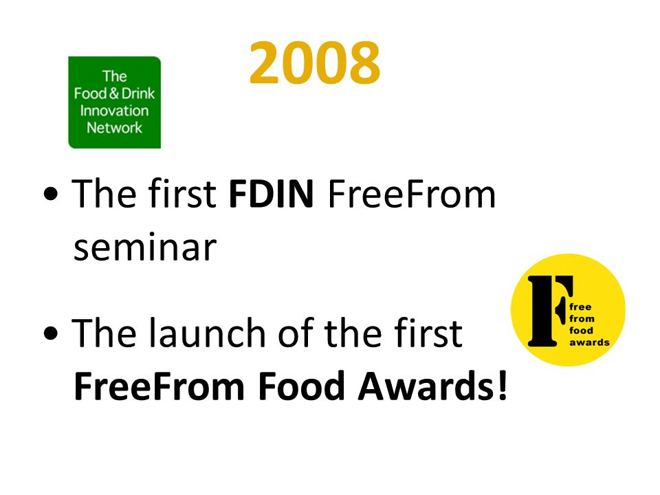 2008 The first FDIN FreeFrom seminar The launch of the first FreeFrom Food Awards!
