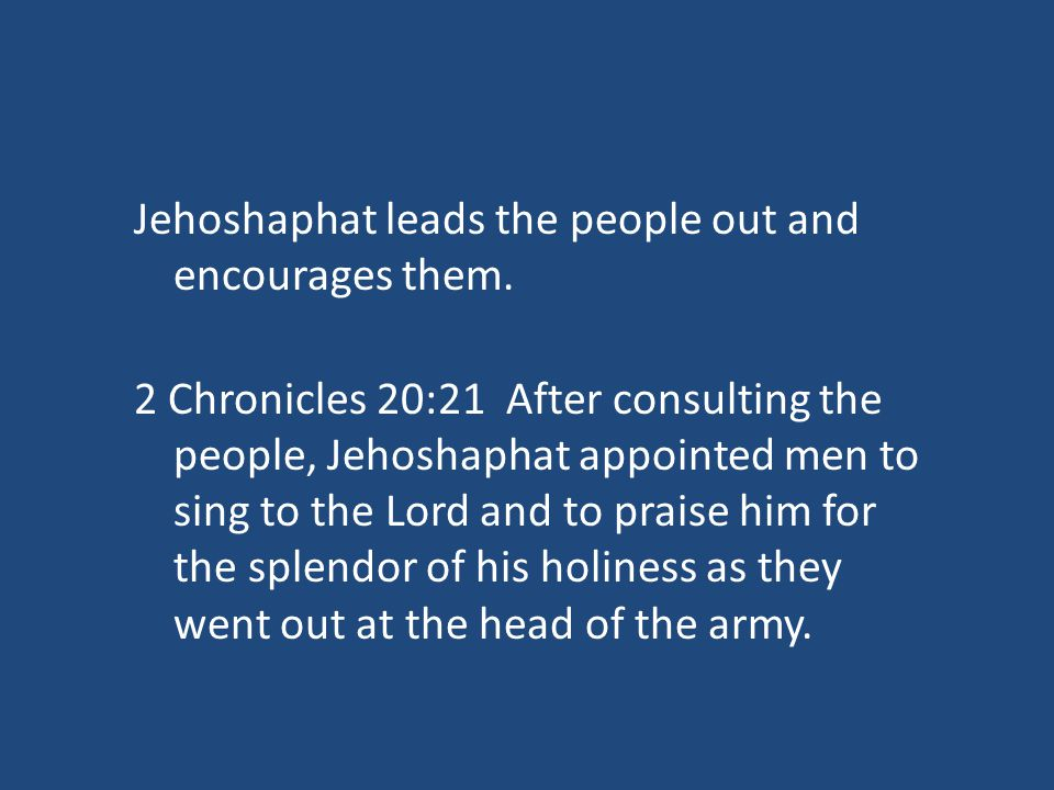 Jehoshaphat leads the people out and encourages them.