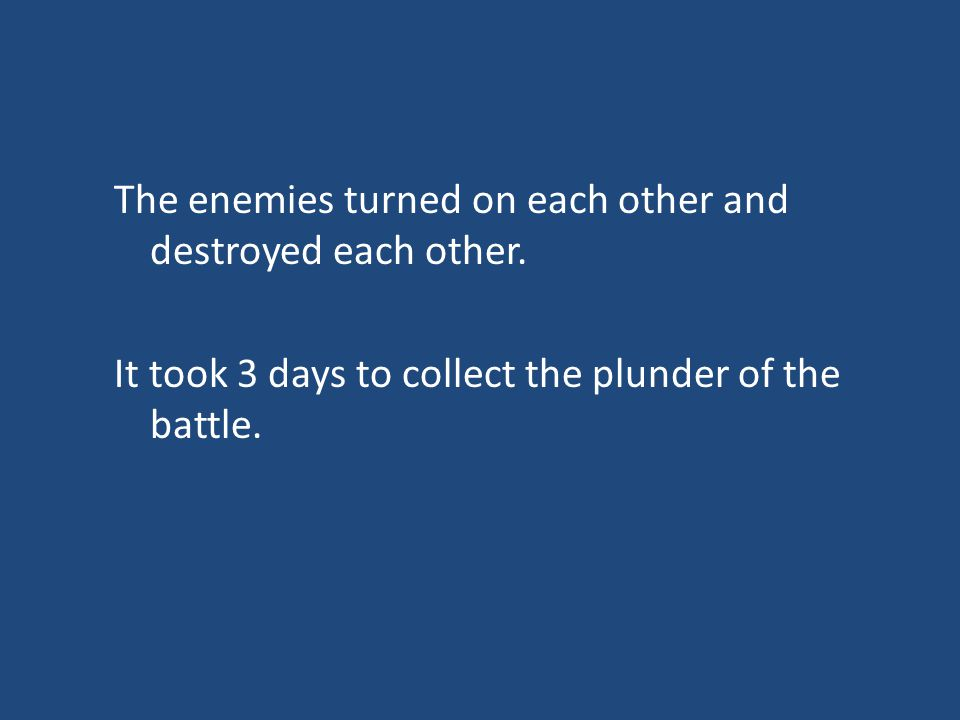 The enemies turned on each other and destroyed each other.