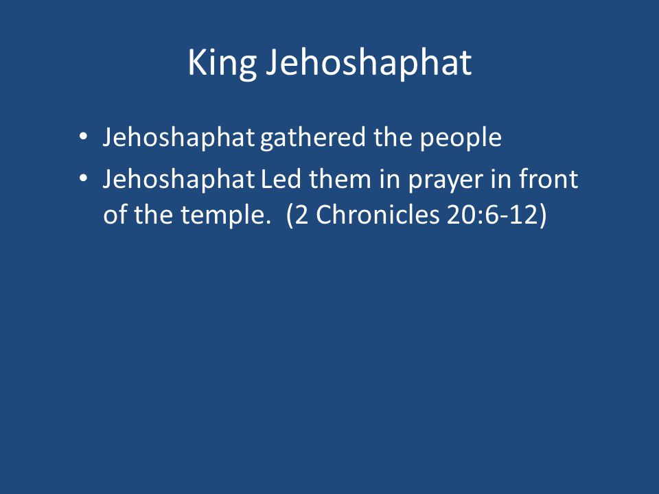 King Jehoshaphat Jehoshaphat gathered the people Jehoshaphat Led them in prayer in front of the temple.