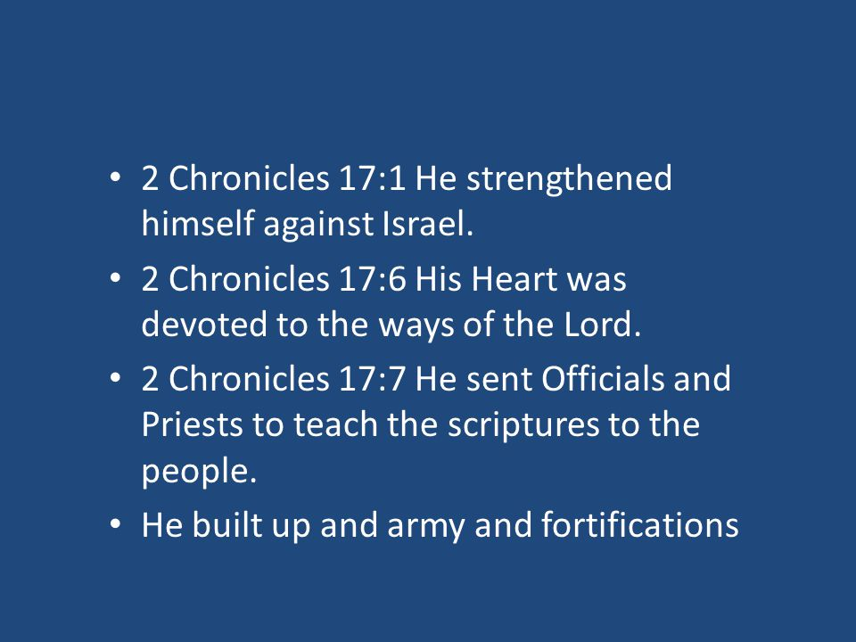 2 Chronicles 17:1 He strengthened himself against Israel.