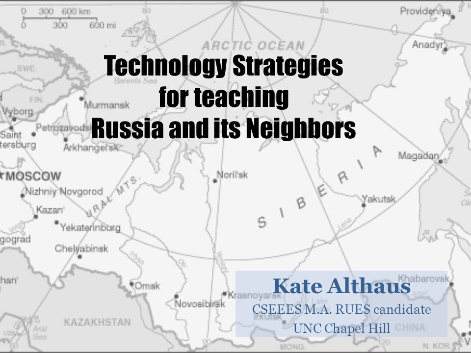 Technology Strategies for teaching Russia and its Neighbors Kate Althaus CSEEES M.A.