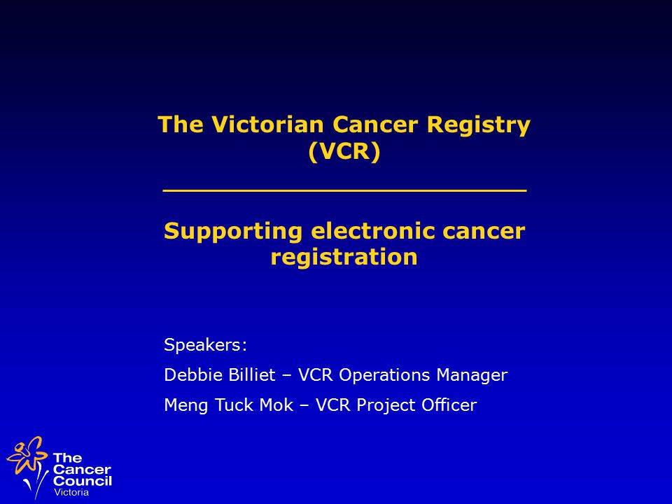 Summary Overview of VCR Cancer registration process VCR re-engineering project Benefits of electronic registrations VCRIP - introduction VCRIP - getting started VCR contact details